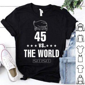 Donald Trump 45 Vs The World 2020 shirt