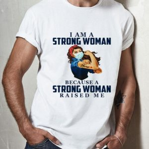 Nurse I Am A Strong Woman Because A Strong Woman Raised Me shirt