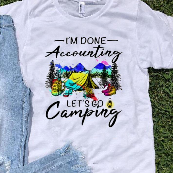 I'm Done Accounting Let's Go Camping Hiking shirt