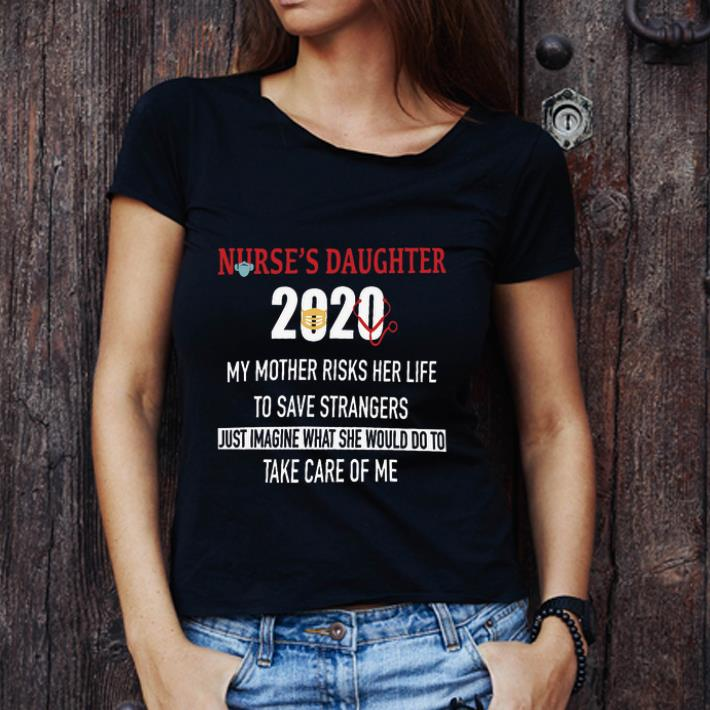 Awesome Nurse's Daughter 2020 My Mother Risks Her Life To Save Strangers Coronavirus shirt 1