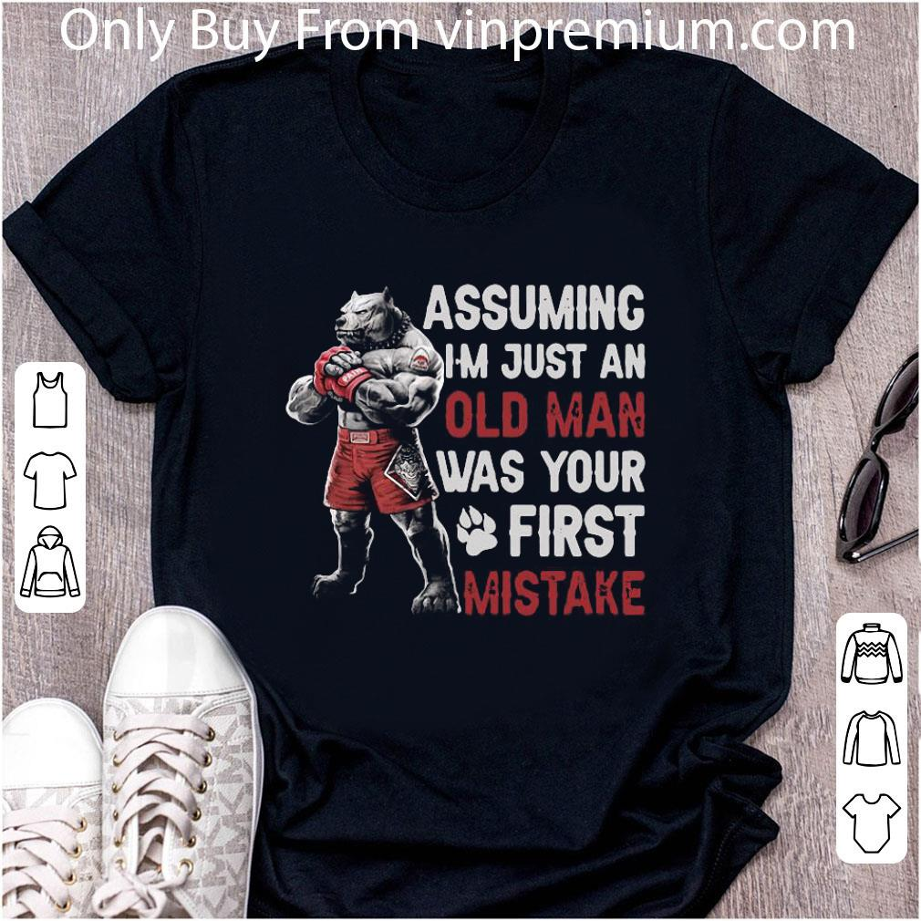 Awesome Pitbull Assuming I M Just An Old Man Was Your First Mistake shirt 1