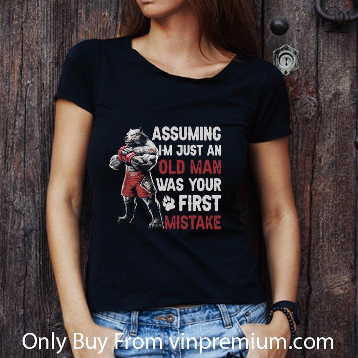 Awesome Pitbull Assuming I M Just An Old Man Was Your First Mistake shirt 3