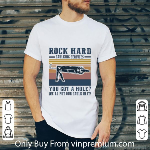 Awesome Rock hard caulking services you got a hole we'll put our caulk in it shirt 2