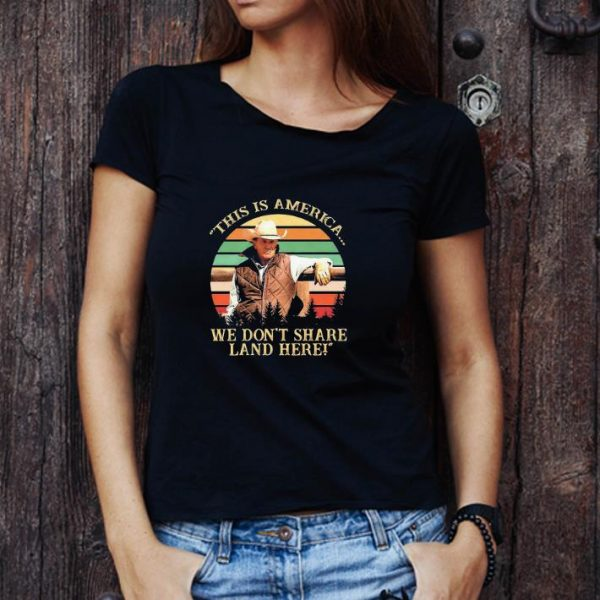 Awesome John Dutton This Is America We Don't Share Land Here Vintage shirt 1