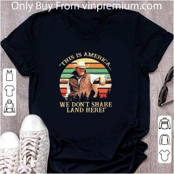 Awesome John Dutton This Is America We Don't Share Land Here Vintage shirt 2