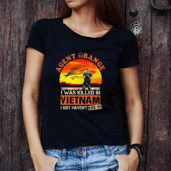 Awesome Agent Orange I Was Killed In Vietnam I Just Haven't Died Yet shirt 1