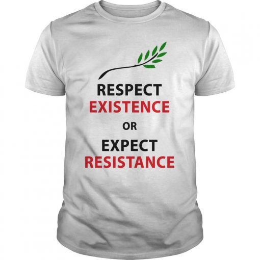 Respect my existence or expect my resistance guys-tee