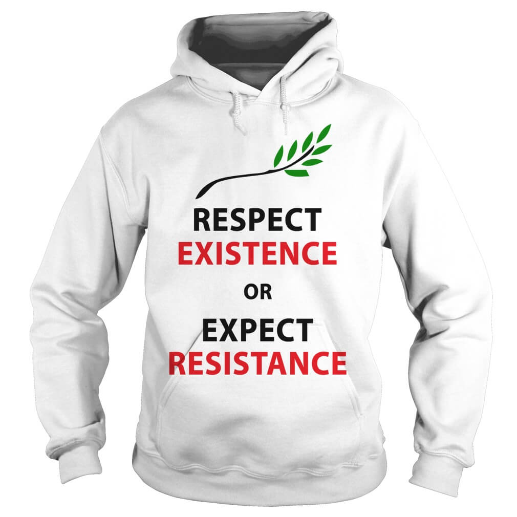 Respect my existence or expect my resistance hoodie