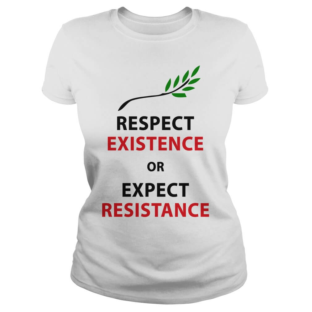Respect my existence or expect my resistance ladies-tee