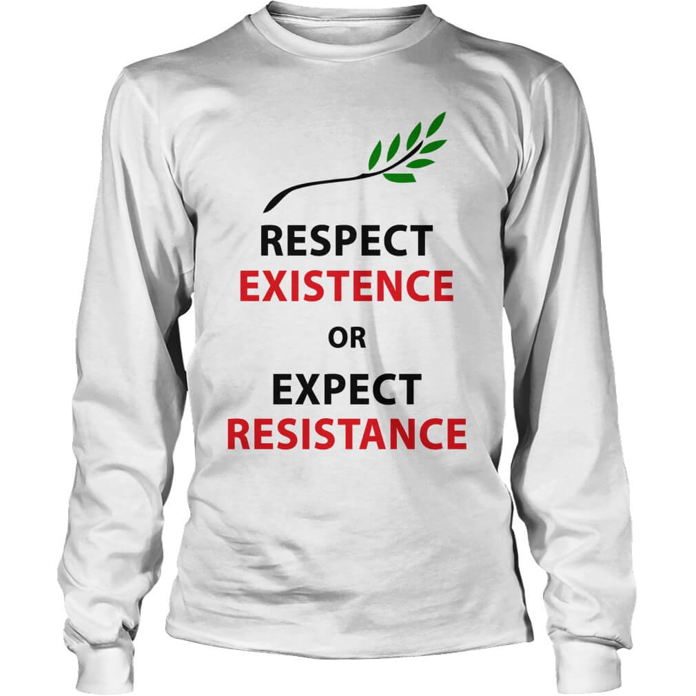 Respect my existence or expect my resistance longsleeve-tee