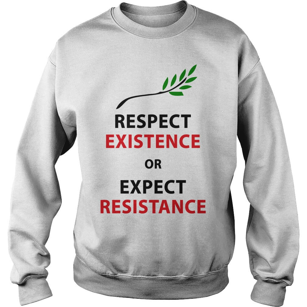 Respect my existence or expect my resistance sweatshirt