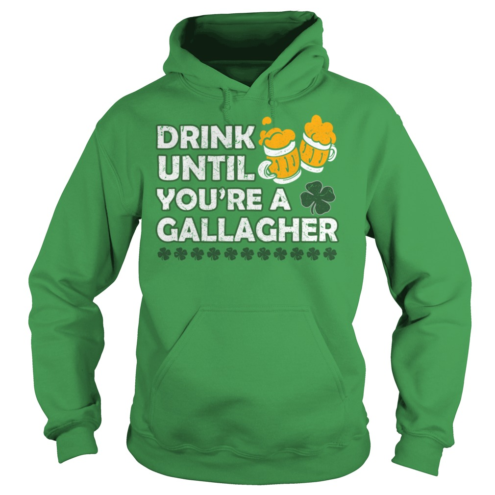 Drink until you are a gallagher hoodie