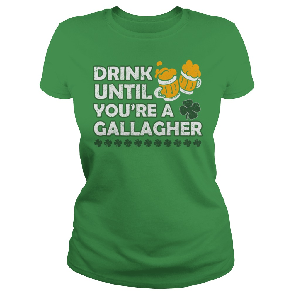 Drink until you are a gallagher ladies tee