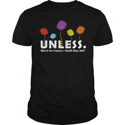 UNLESS MARCH FOR SCIENCE EARTH DAY 2017 Guys tee