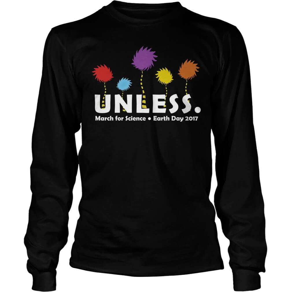 UNLESS MARCH FOR SCIENCE EARTH DAY 2017 Unisex Longsleeve