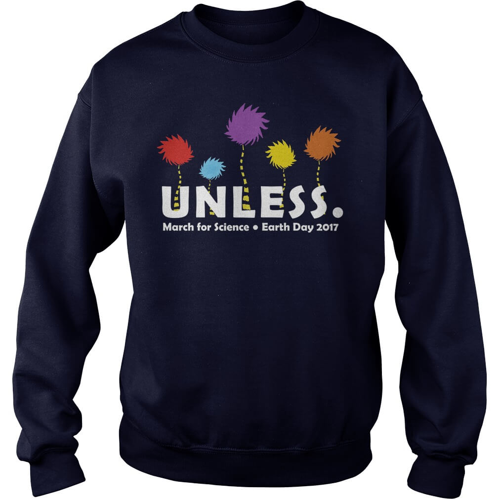 UNLESS MARCH FOR SCIENCE EARTH DAY 2017 Sweat Shirt