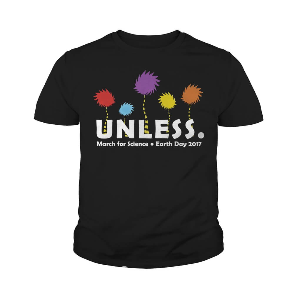 UNLESS MARCH FOR SCIENCE EARTH DAY 2017 Youth Tee