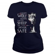 Leave One Wolf Alive And The Sheep Are Never Safe Ladies Tee