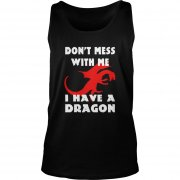 Don't Mess With Me I Have A Dragon Shirt