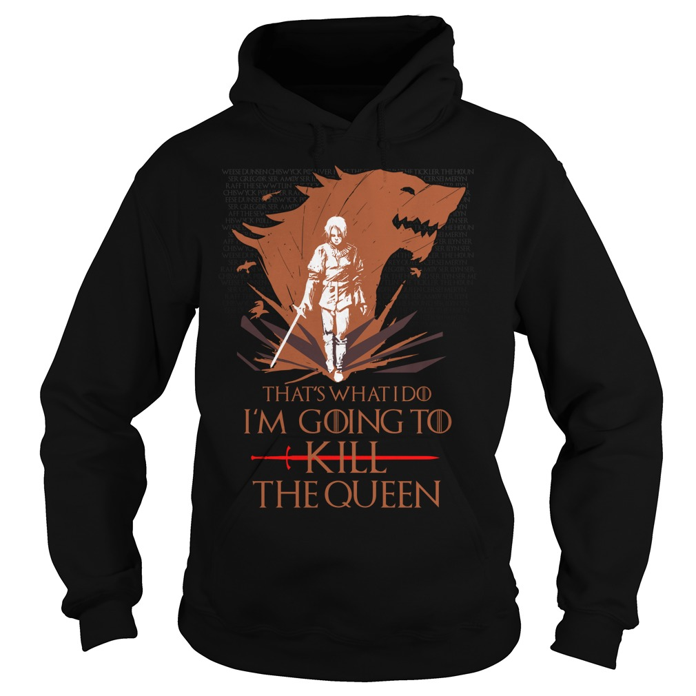 Whats Im Going Kill Queen Hoodie