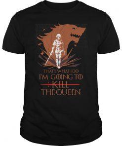Whats Im Going Kill Queen Shirt