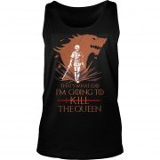 Whats Im Going Kill Queen Tank Top