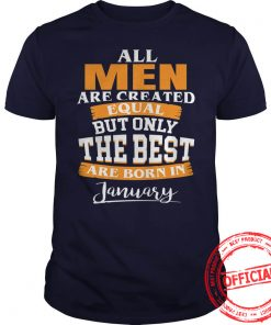 All Men Are Created Equal Who Are Born In January Guys Tee