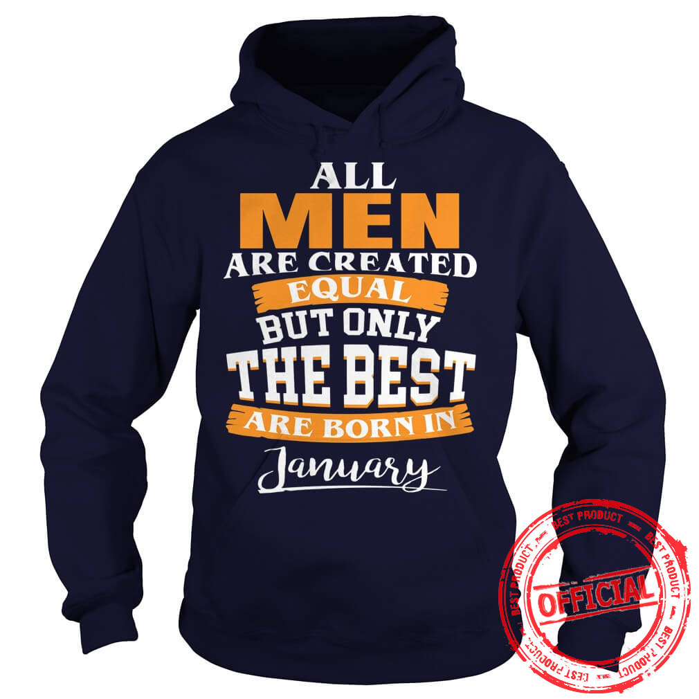 All Men Are Created Equal Who Are Born In January Hoodie.