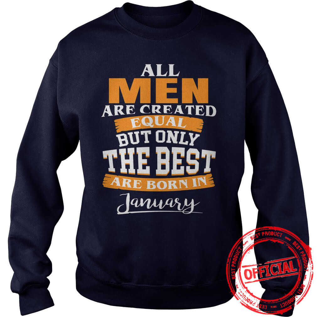 All Men Are Created Equal Who Are Born In January Sweat Shirt