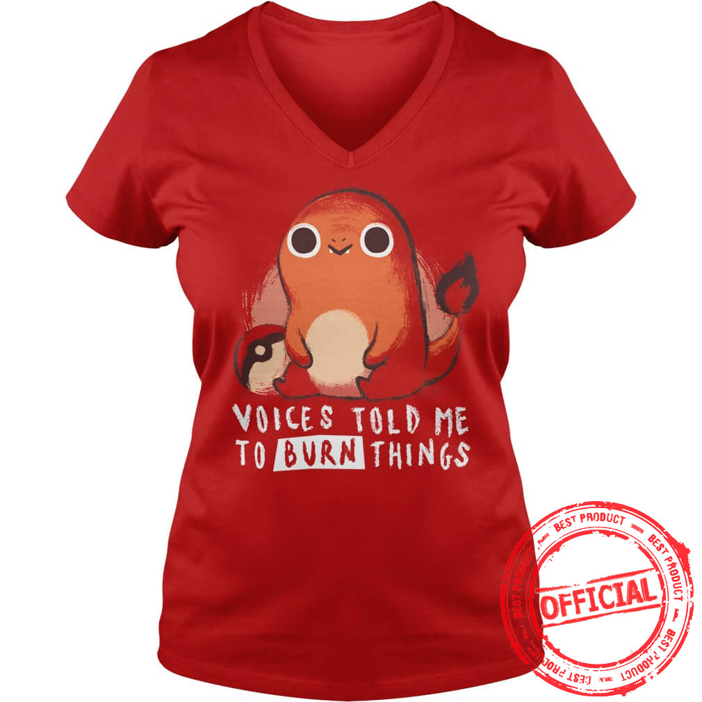 The Voices Told Me To Burn Things Pokemon Shirt