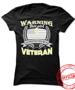 Warning This Girl Is Protected By A Veteran Ladies Tee