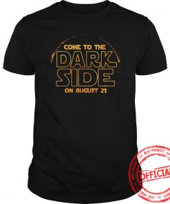 Come To The Dark Side On August 21 Guy Shirt