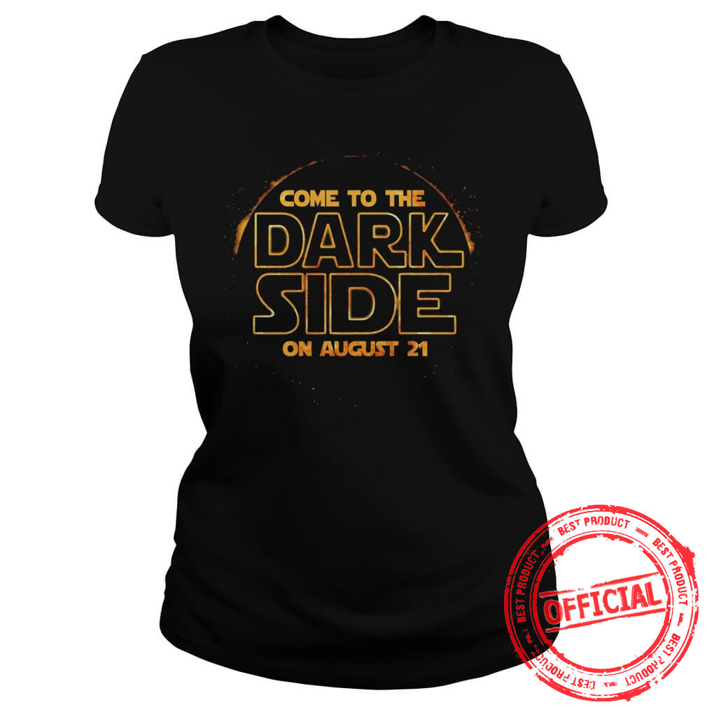 Come To The Dark Side On August 21 Lady Shirt