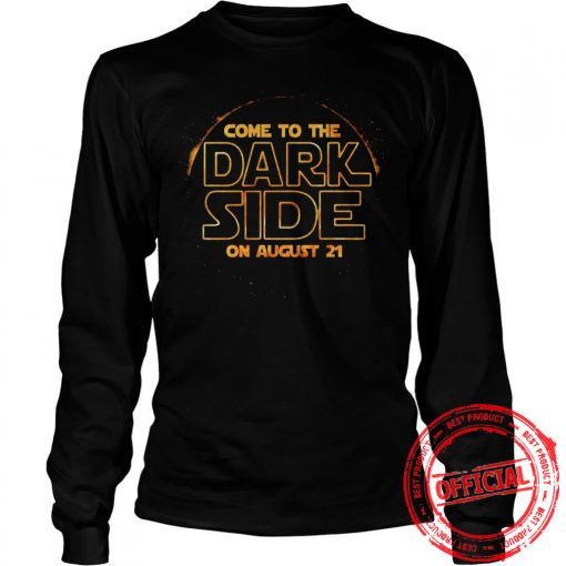 Come To The Dark Side On August 21 Longsleeve Tee