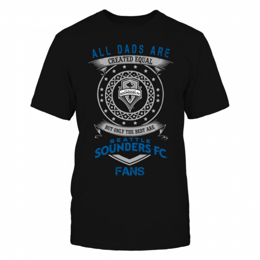 Dads Created Equal Seattle Sounders Fan Fc Shirt