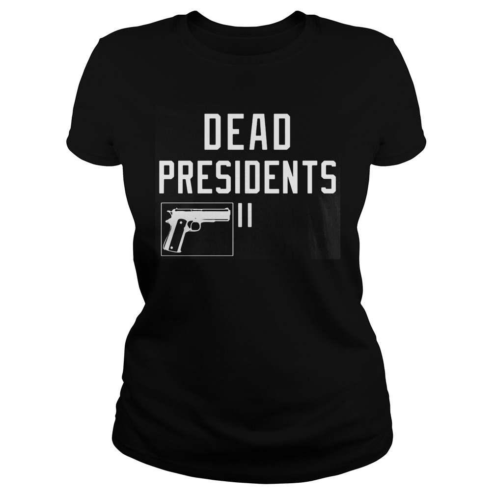 Dead Presidents Ladies Tee