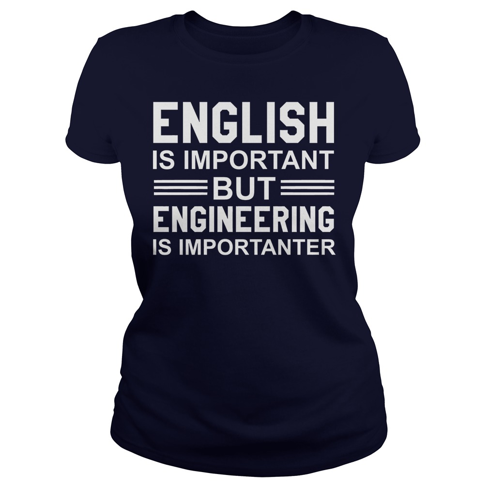 English Is Important But Engineering Is Importanter Lady Shirt
