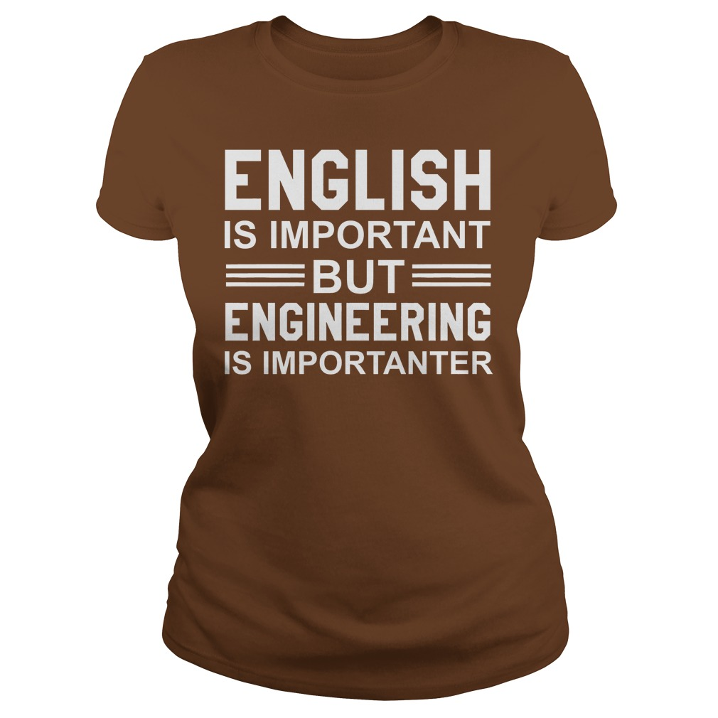 English Is Important But Engineering Is Importanter Brown Lady Shirt