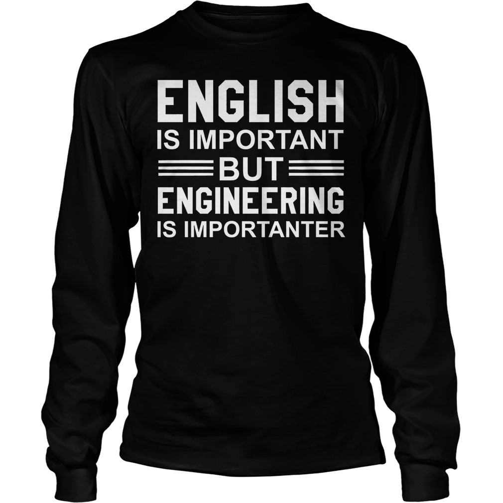 English Is Important But Engineering Is Importanter Longsleeve Tee