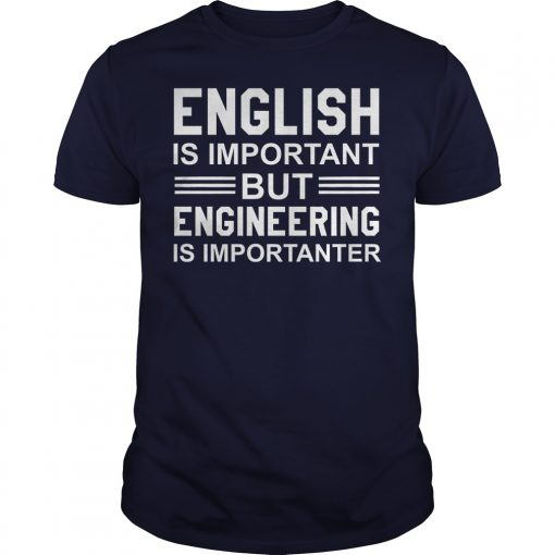 English Is Important But Engineering Is Importanter Guy Shirt