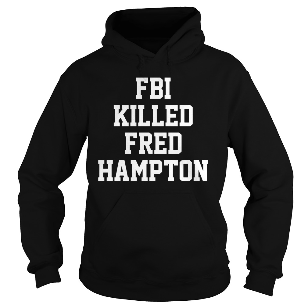 Fbi Killed Fred Hampton Hoodie