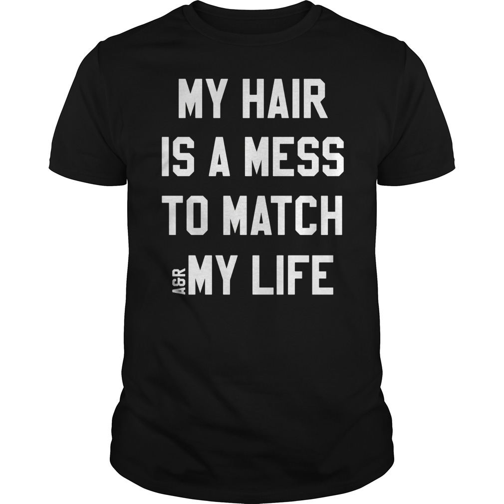 Hair Mess Match Life Shirt