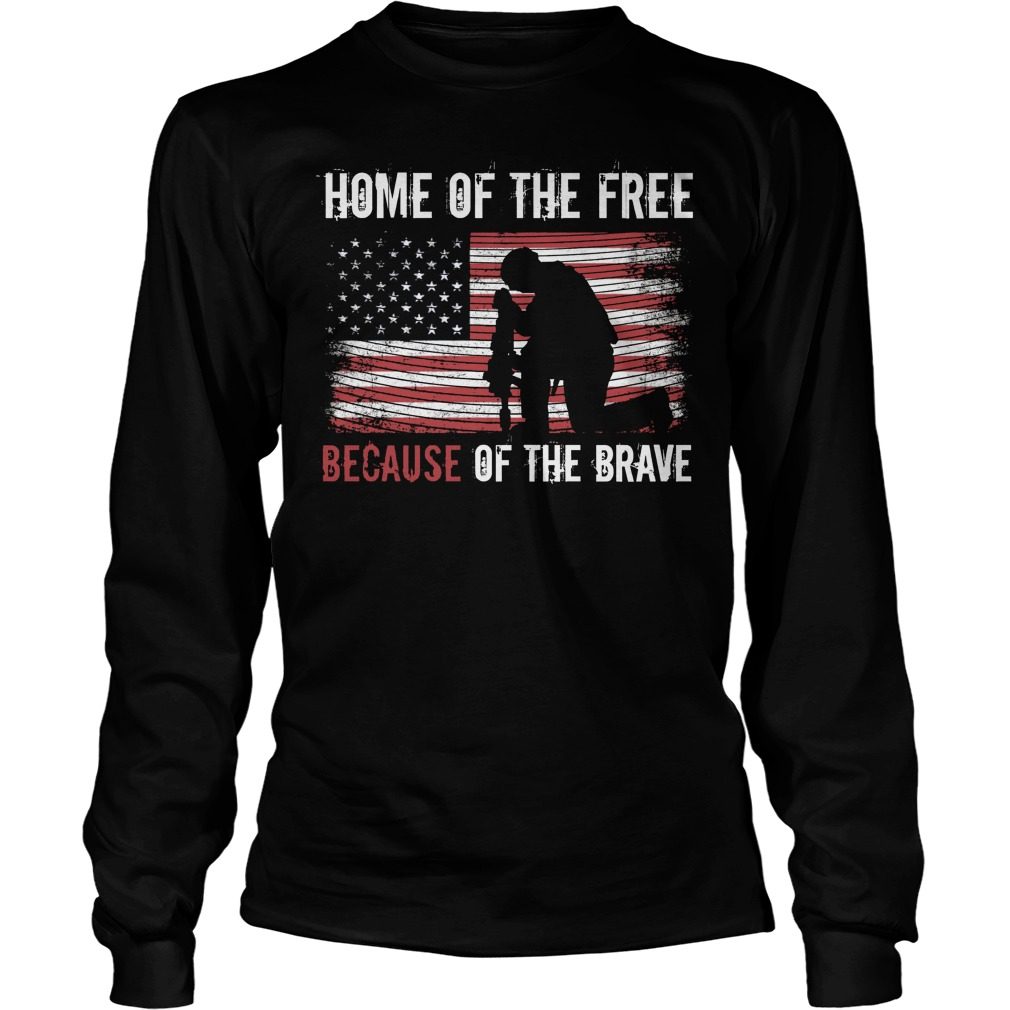 Home Of The Free Because Of The Brave Longsleeve Tee
