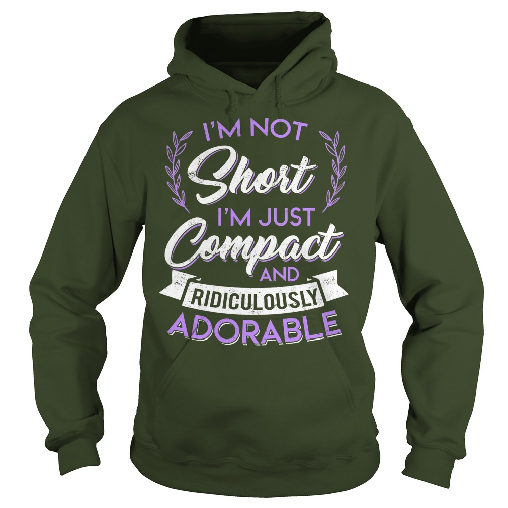 I'm Not Short I'm Just Compact And Ridiculously Adorable Forest Hoodie
