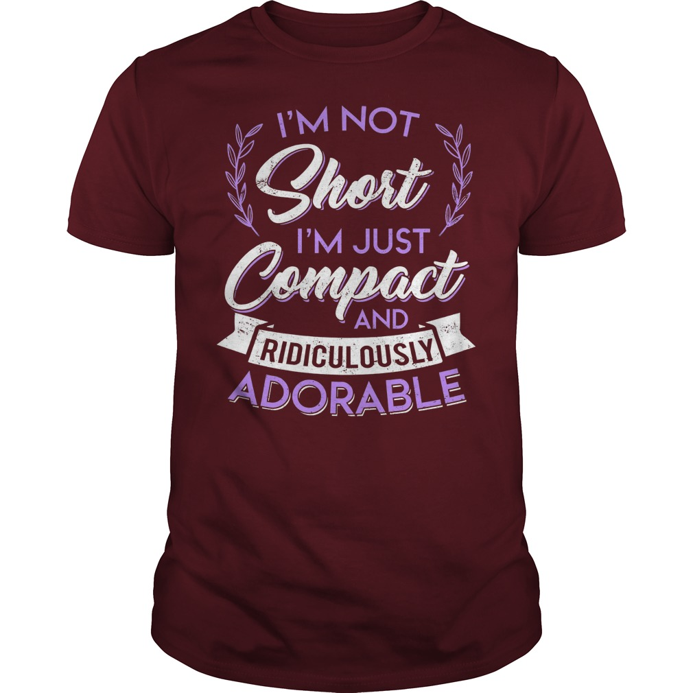 I'm Not Short I'm Just Compact And Ridiculously Adorable Maroon Guy Shirt