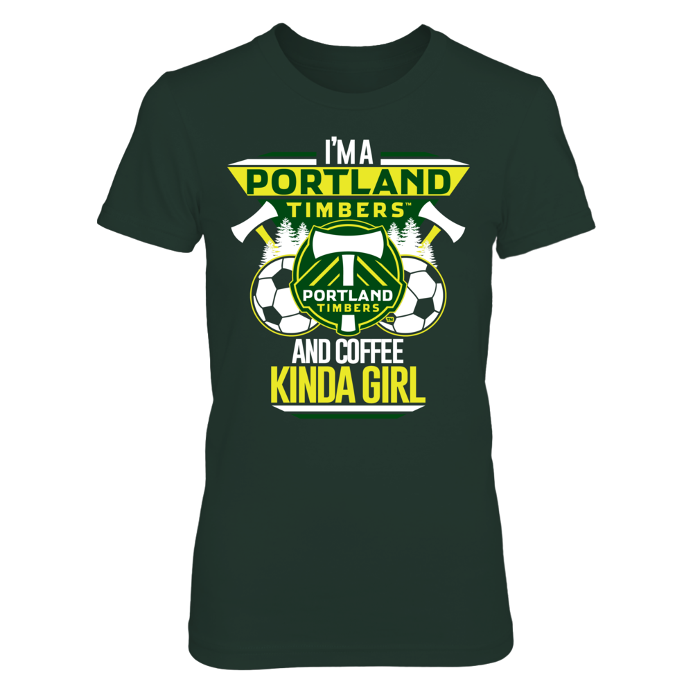 Im Portland Timbers Coffee Kinda Girl Shirt