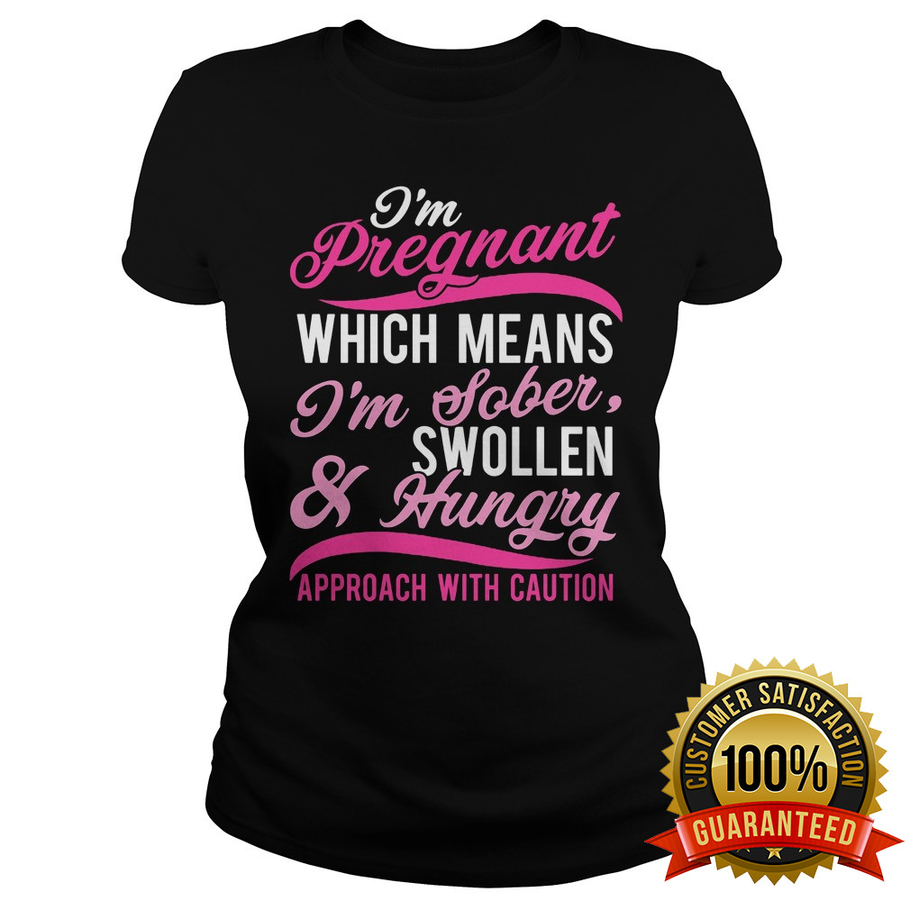 Im Pregnant Means Im Sober Hungry Shirt