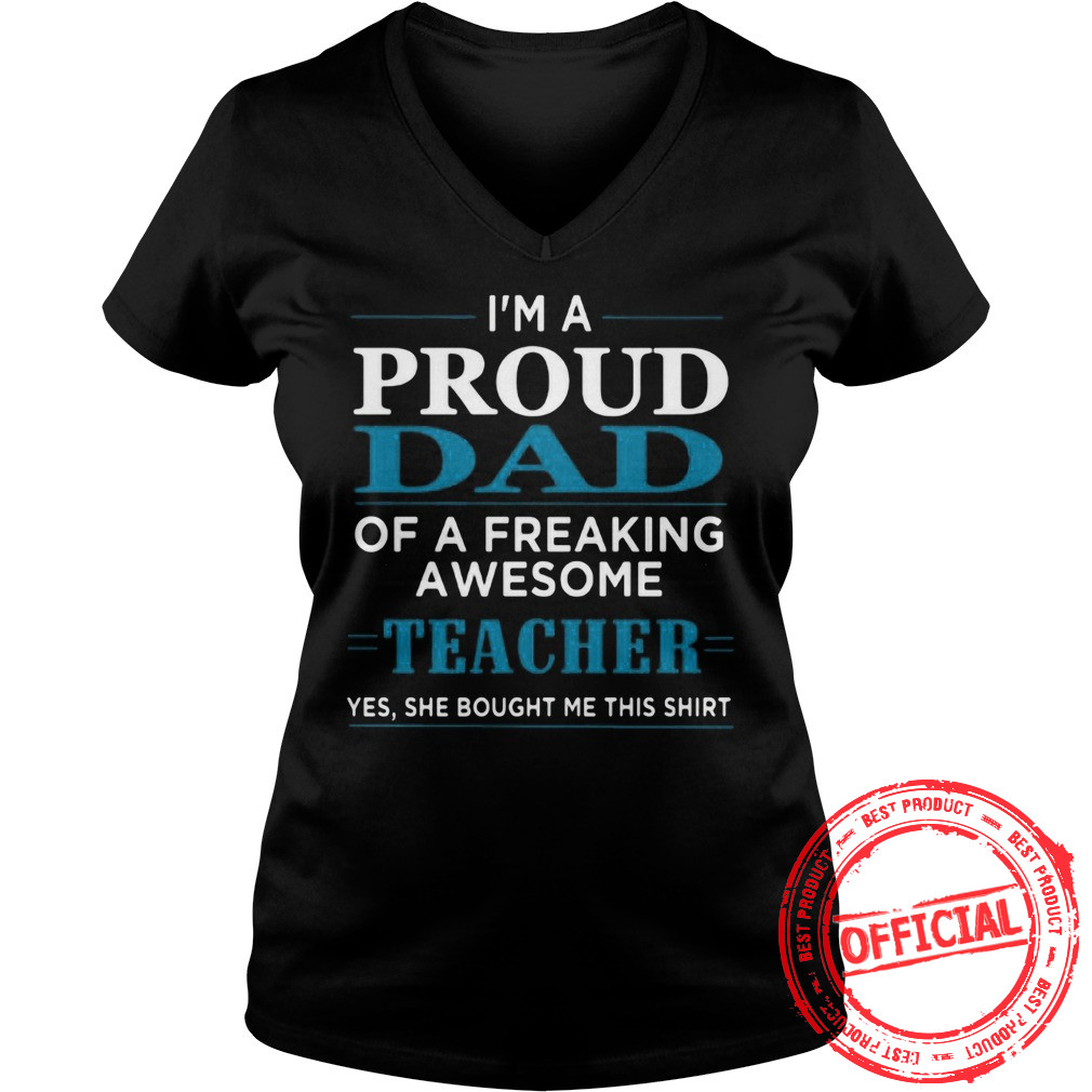 I'm Proud Dad Of A Freaking Awesome Teacher Shirt