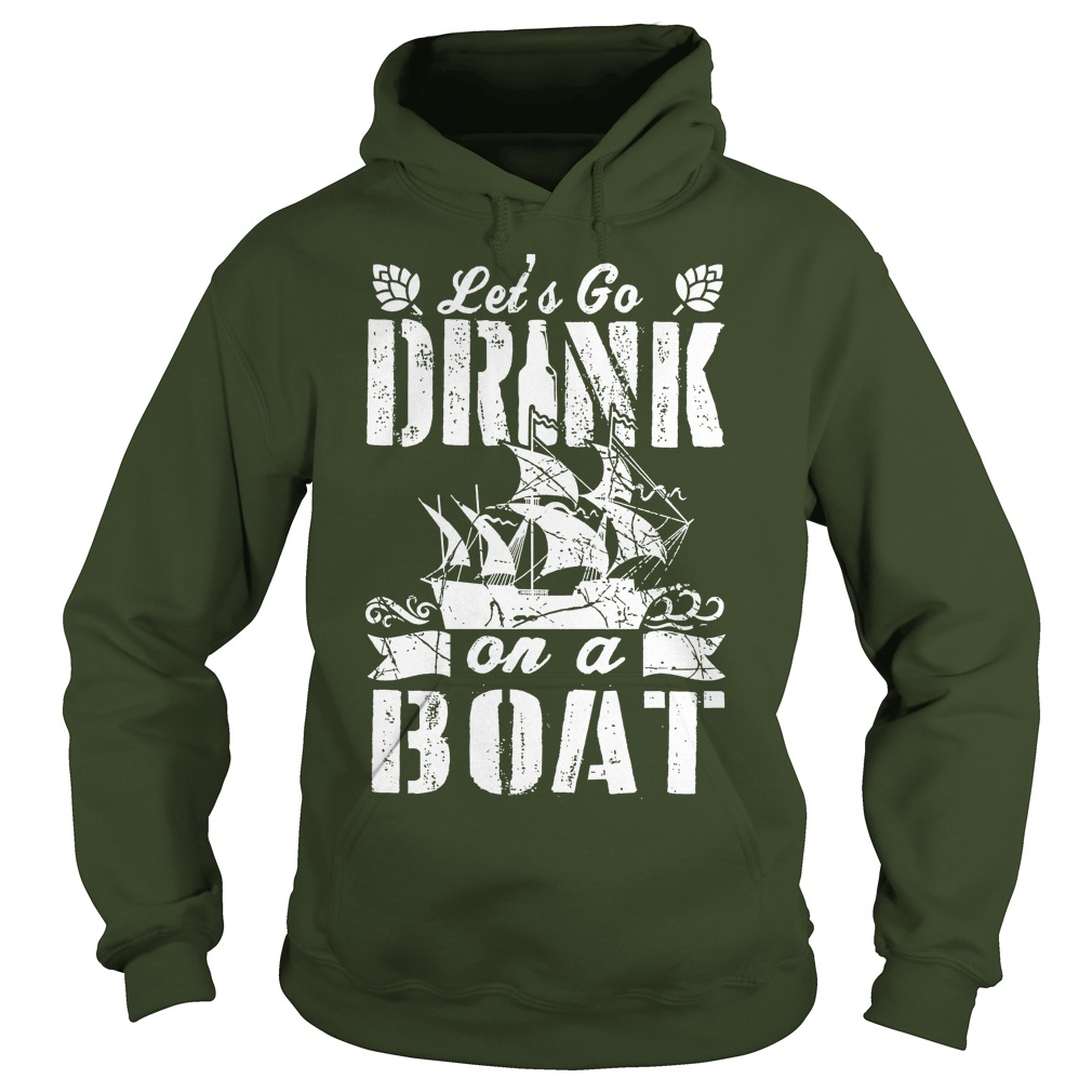 Let's Go Drink On A Boat Forest Hoodie