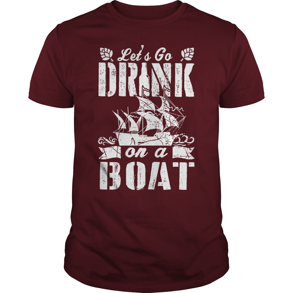 Let's Go Drink On A Boat Maroon Guy Shirt